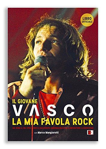 Il giovane Vasco. La mia favola rock. Da zero a 30: 1952-1983. Il racconto adrenalinico da...