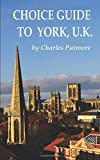 'Choice Guide to York, UK', a 2019 Great Britain travel guidebook [Lingua Inglese]