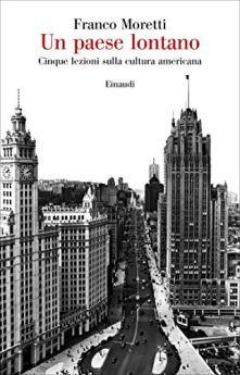 Un paese lontano: Cinque lezioni sulla cultura americana (Saggi) di [Moretti, Franco]