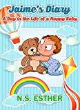 Jaime's Diary: A Day in the Life of a Happy Baby: Happy Baby Book, bedtime stories for kids ages 2-6 (Bedtime stories book series for children 8)