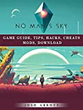 No Mans Sky Game Guide, Tips, Hacks, Cheats Mods, Download (English Edition)