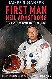 First Man - Neil Armstrong: Der erste Mensch auf dem Mond: Die autorisierte Biografie  - Das Buch zum Film