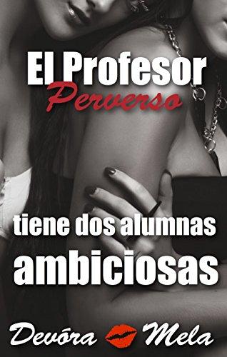 El Profesor Perverso tiene Dos Alumnas Ambiciosas de Devora Mela