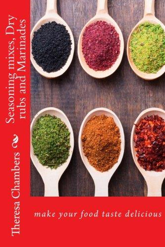 Seasoning Mixes, Dry Rubs, Marinades: Make Your Food Taste Delicious: Volume 1 (Homemade Living)