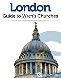 London: Guide to Wren's Churches (2019 Travel Guide) (English Edition)