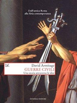Guerre civili: Una storia attraverso le idee di [Armitage, David]