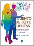 El cuento que t¨² te cuentas: Siete pensamientos 'aestros' para trabajar activamente el bienestar (Spanish Edition) by Aguilar Kubli, Eduardo (2015) Paperbackk