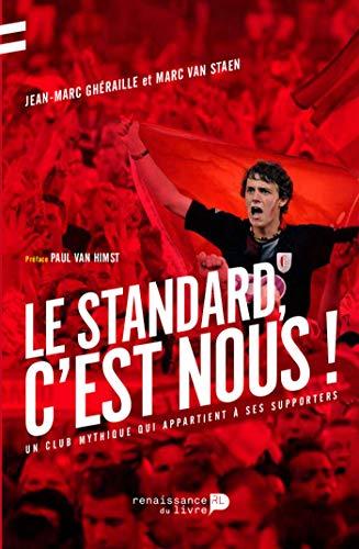 Le Standard, c'est nous !: Un club mythique qui appartient à ses supporters par [Ghéraille, Jean Marc]