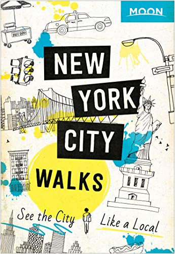 Moon New York City Walks: See the City Like a Local (Travel Guide), 2nd Edition