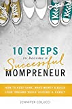 10 Steps To Become A Successful Mompreneur: How to keep sane, make money and build your dreams while raising a family (English Edition)