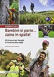 Bambini si parte. zaino in spalla! 40 itinerari per le famiglie in Trentino-Alto Adige