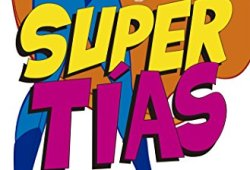 Supertías: Implicaciones y complicaciones de ser una tía soltera leer libros gratis on line leer libros online descarga y lee libros gratis
