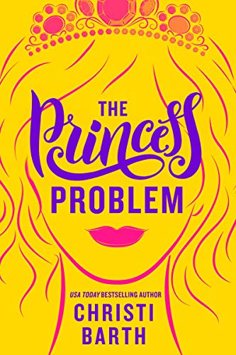 The Princess Problem (Unexpectedly Royal Book 1) by [Barth, Christi]
