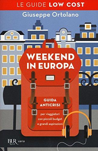 Weekend in Europa. Guida anticrisi per viaggiatori con piccoli budget e grandi aspirazioni. Le guide...