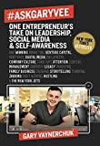 #AskGaryVee: One Entrepreneur's Take on Leadership, Social Media and Self Awareness