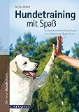 Hundetraining mit Spaß: Die vielversprechende Ausbildung vom Welpen zum Begleithund