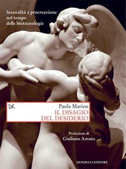 Il disagio del desiderio: Sessualità e procreazione nel tempo delle biotecnologie di [Marion, Paola]