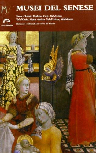 Musei del senese. Siena, Chianti, Valdelsa, Crete, val d'Arbia, val d'Orcia, monte Amiata, val di Merse, val di Chiana