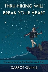 Thru-Hiking Will Break Your Heart: An Adventure on the Pacific Crest Trail by [Quinn, Carrot]