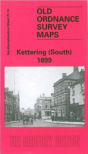 Kettering (South) 1899: Northamptonshire Sheet 25.14 (Old Ordnance Survey Maps of Northamptonshire)