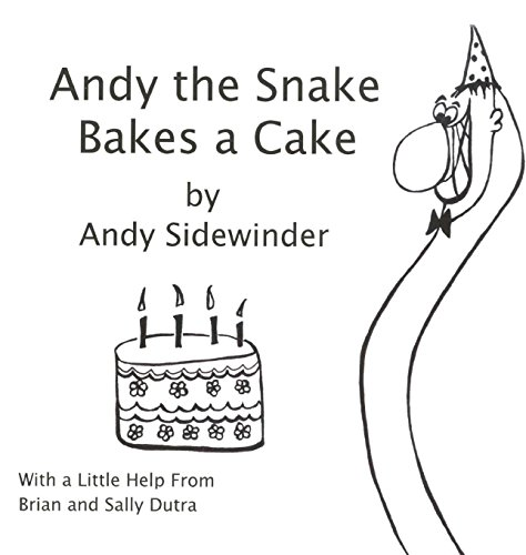 Andy the Snake Bakes a Cake: By Andy Sidewinder