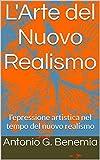 L'Arte del Nuovo Realismo: L'epressione artistica nel tempo del Nuovo realismo nella pittura del XX e del XXI sec.