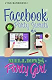 Facebook Party Secrets of a Million Dollar Party Girl: Volume 2 (Direct Sales Success Secrets)