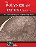 The POLYNESIAN TATTOO Handbook: Practical guide to creating meaningful Polynesian tattoos: Volume 1