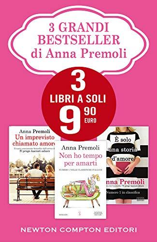 3 grandi bestseller di Anna Premoli: Un imprevisto chiamato amore-Non ho tempo per amarti-È solo...