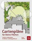 Gartenpläne für kleine Flächen: Einfach nachgestalten für Reihen- und Doppelhäuser (BLV)