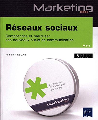 Réseaux sociaux - Comprendre et maîtriser ces nouveaux outils de communication (5e édition)
