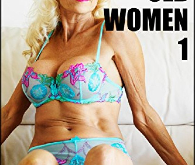 Horny Old Women 1 4 Gilf Tales By Cain Kc Blane