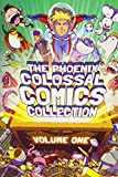 The Phoenix Colossal Comics Collection: Volume 1 (Phoenix Colossal Comics 1)