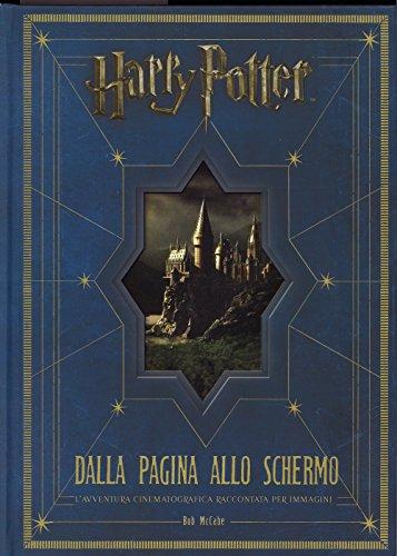 Harry Potter dalla pagina allo schermo. L'avventura cinematografica raccontata per immagini. Ediz....