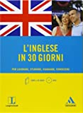 L'inglese in 30 giorni. Per lavorare, studiare, viaggiare, conoscere. Con CD Audio formato MP3