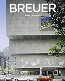 Marcel Breuer. Designer e architetto del XX secolo 1902-1981. Ediz. illustrata (Kleine architecture)