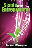 Seeds of an Entrepreneur: Seeds of an Entrepreneur-simple Guide to Change Your Habits, Start Your Business and Live a Life of Success: Volume 1