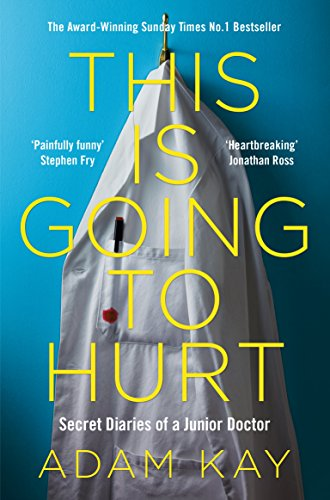 This is Going to Hurt: Secret Diaries of a Junior Doctor by [Kay, Adam]