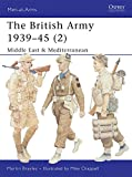 The British Army 1939-45 (2): Middle East & Mediterranean (Men-at-Arms, Band 368)