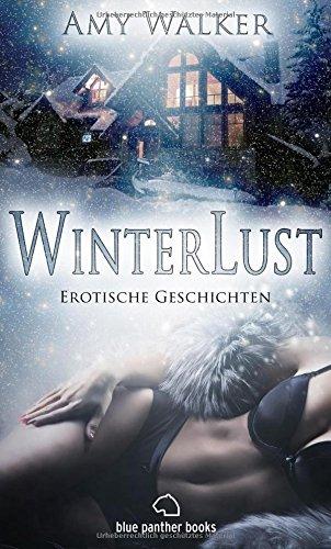 WinterLust   Erotische Geschichten (Harter Sex, Jüngere, Kopfkino, Lust, Paarsex MFMF, Streng) Zur kalten Jahreszeit geht s besonders heiß zur Sache!