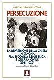 Persecuzione: La repressione della Chiesa in Spagna fra Seconda Repubblica e Guerra Civile (1931-1939)