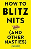 How to Blitz Nits (and other Nasties): A witty yet practical guide to defeating the ten most common childhood ailments