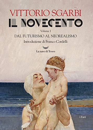Il Novecento. Ediz. illustrata: Il Novecento. Dal futurismo al neorealismo: 1