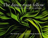 The Dance Must Follow: Sixteen Cantos and an Epilogue by Phil Holland & Moses Pendleton (2015-05-05)