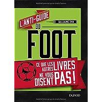L'anti-guide du foot – Ce que les autres livres ne vous disent pas !