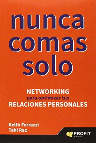 Nunca comas solo: Networking para optimizar tus relaciones personales (Comunicacion Relaciones Publicas)