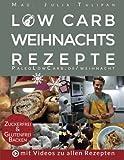 Low Carb Weihnachtsrezepte: Kohlenhydratarm, glutenfrei und zuckerfrei Backen für Diabetiker, Allergiker und Gesundheitsbewusste