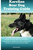 Karelian Bear Dog Training Guide Karelian Bear Dog Training Book Includes: Karelian Bear Dog Socializing, Housetraining, Obedience Training, Behavioral Training, Cues & Commands and More