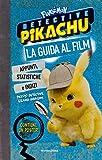Detective Pikachu. Pokémon. La guida al film. Ediz. a colori. Con Poster