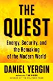 By Daniel Yergin: The Quest: Energy, Security, and the Remaking of the Modern World